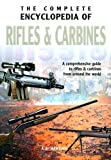 img - for The Complete Encyclopedia of Rifles & Carbines: A Comprehensive Guide to Rifles & Carbines from Around the World book / textbook / text book