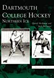 img - for Dartmouth College Hockey: Northern Ice (NH) (Images of Sports) by Shribman, David (2005) Paperback book / textbook / text book