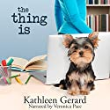 The Thing Is Audiobook by Kathleen Gerard Narrated by Veronica Pace