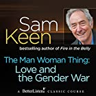 The Man Woman Thing: Love and the Gender War Vortrag von Sam Keen Gesprochen von: Sam Keen