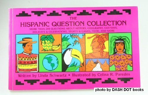 The Hispanic Question Collection: More Than 200 Questions About History, Geography, Customs, Holidays & Celebrations, Sports & Games, Food, and More (Multicultural Question Collection)