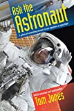 Ask the Astronaut: A Galaxy of Astonishing Answers to Your Questions on Spaceflight