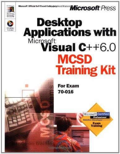 Desktop Applications with Microsoft Visual C++ 6.0: MCSD Training Kit: For Exam 70-016