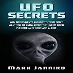 UFO Secrets: Why Governments and Institutions Don't Want You to Know About the Unexplained Phenomena of UFOs and Aliens | Mark Janniro