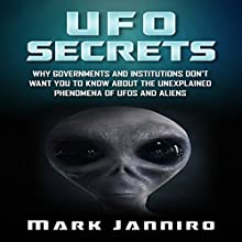 UFO Secrets: Why Governments and Institutions Don't Want You to Know About the Unexplained Phenomena of UFOs and Aliens Audiobook by Mark Janniro Narrated by Christopher G. Campos
