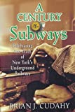 A Century of Subways: Celebrating 100 Years of New Yorks Underground Railways