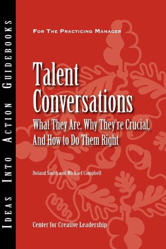 Talent Conversations: What They Are, Why They're Crucial, and How To Do Them Right (Ideas Into Action Guidebook)