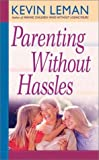 Parenting Without Hassles (0736909001) by Leman, Kevin