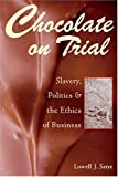 Chocolate on Trial: Slavery, Politics, and the Ethics of Business