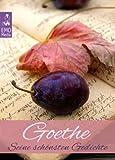 Goethe: Seine schönsten Gedichte - Deutsche Klassiker der Lyrik und Poesie  Edition Johann Wolfgang von Goethe: Illustrierte überarbeitete Ausgabe (German Edition)