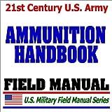 echange, troc Department of Defense - 21st Century U.S. Army Ammunition Handbook (FM 4-30.13): Tactics, Techniques, and Procedures for Munitions Handlers