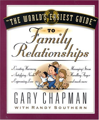 The World's Easiest Guide to Family Relationships (World's Easiest Guides), Gary Chapman, Randy Southern