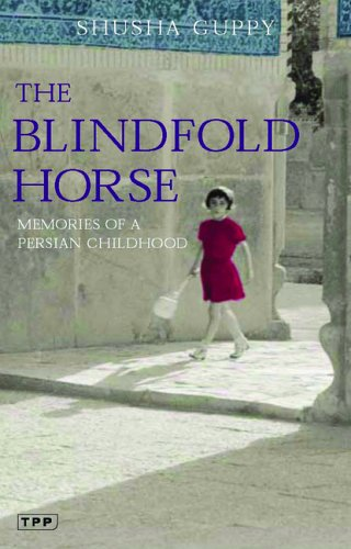 The Blindfold Horse: Memories of a Persian Childhood, Shusha Guppy