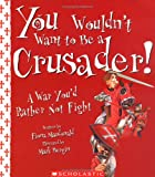 You Wouldn't Want To Be A Crusader!: A War You'd Rather Not Fight (You Wouldn't Want to...)