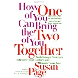 How One of You Can Bring the Two of You Together: Breakthrough Strategies to Resolve Your Conflicts and Reignite Your Love ~ Susan Page