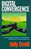 img - for Digital Convergence: How the Merging of Computers, Communications and Multimedia is Transforming Our Lives book / textbook / text book