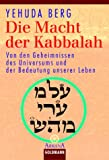 Die Macht der Kabbalah: Von den Geheimnissen des Universums und der Bedeutung unserer Leben: Von den Geheimnissen des Universums und der Bedeutung unseres Lebens - Yehuda Berg