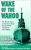 Wake of the Wahoo : the heroic story of America's most daring WWII submarine, USS Wahoo
