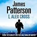 I, Alex Cross: Alex Cross, Book 16 (       UNABRIDGED) by James Patterson Narrated by Tim Cain, Michael Gervais
