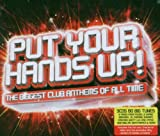 Put Your Hands Up: the Biggest Club Anthems of All Time Various Artists