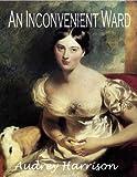 An Inconvenient Ward (A Regency Romance): Inconvenient Trilogy - Book 1 (English Edition)