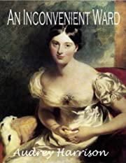 An Inconvenient Ward (A Regency Romance): Inconvenient Trilogy - Book 1