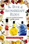 The Book of Aromatherapy Blends: A Gu...
