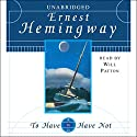 To Have and Have Not Audiobook by Ernest Hemingway Narrated by Will Patton
