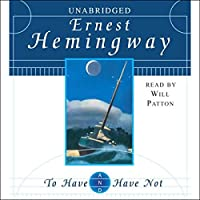 To Have and Have Not Hörbuch von Ernest Hemingway Gesprochen von: Will Patton