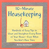 Rose Kennedy 10-minute Housekeeping: Hundreds of Easy Tips to Clean and Straighten Every Room of Your House - Even When You Don't Have Time