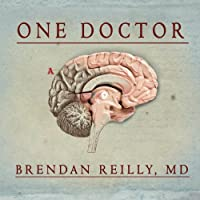 One Doctor: Close Calls, Cold Cases, and the Mysteries of Medicine (       UNABRIDGED) by Brendan Reilly Narrated by Rob Shapiro