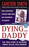 Dying For Daddy: A True Story of Family Killer Jack Barron (St. Martin's True Crime Library)