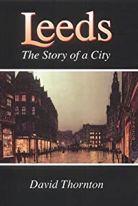 Leeds: The Story of a City by David Thornton