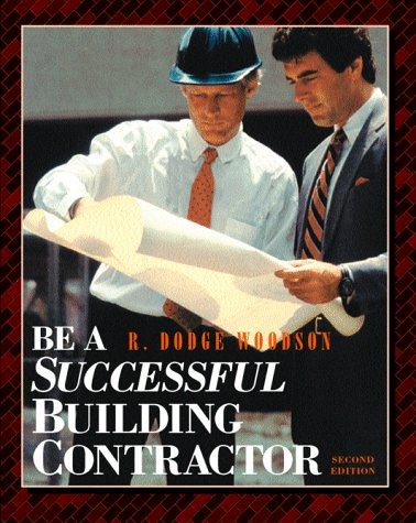 Be a Successful Building Contractor, R. DODGE WOODSON