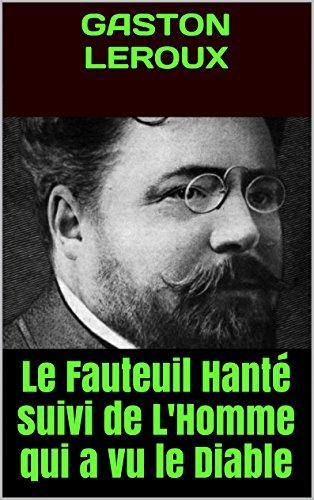 Gaston LEROUX - Le Fauteuil Hanté suivi de L'Homme qui a vu le Diable (French Edition)