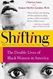 img - for Shifting: The Double Lives of Black Women in America by Jones, Charisse, Shorter-Gooden, Kumea published by Harper Perennial (2004) book / textbook / text book