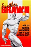 Further Brawn: Over 230 Questions & Answers on How to Build Muscle & Might