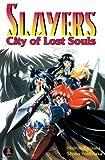 Slayers Super-Explosive Demon Story Volume 5: City Of Lost Souls (Slayers (Graphic Novels)) (1586649159) by Kanzaka, Hajime