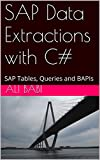 SAP Data Extractions with C#: SAP Tables, Queries and BAPIs (English Edition)