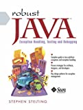 Stephen Stelting Robust Java: Exception Handling, Testing, and Debugging (Sun Microsystems Press)