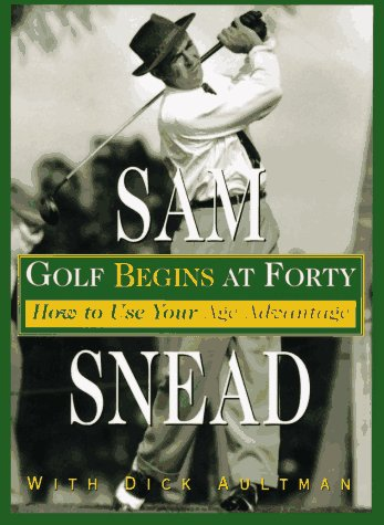 Golf Begins at Forty, Sam Snead