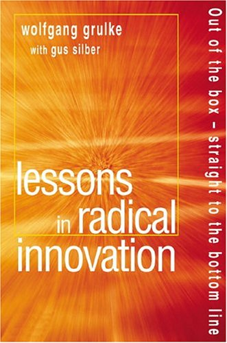 Lessons in Radical Innovation: Out of the box - straight to the bottom line