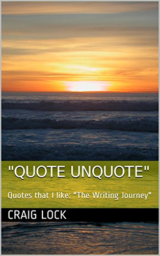 """Quote Unquote"": Quotes that I like: ""The Writing Journey"""