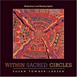 Within Sacred Circles: Meditations and Mandala Quiltspar Susan Towner-Larsen