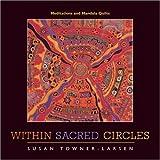 Within Sacred Circles: Meditations and Mandala Quiltspar Susan Towner-Larsen