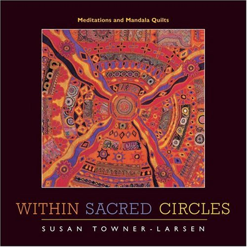 Within Sacred Circles: Meditations and Mandala Quilts Picture