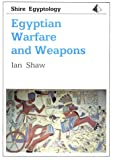 Egyptian Warfare and Weapons (Shire Egyptology) (0747801428) by Shaw, Ian
