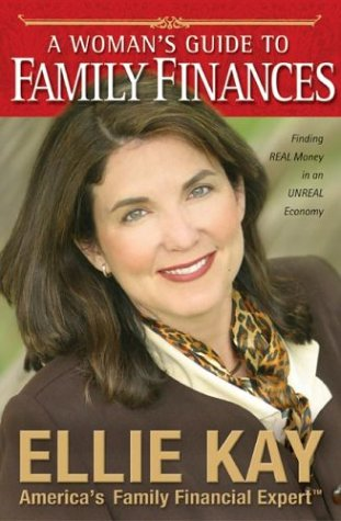 A Woman's Guide to Family Finances: Finding Real Money in an Unreal Economy, ELLIE KAY