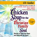 img - for Chicken Soup for the Christian Family Soul: Stories to Open the Heart and Rekindle the Spirit (Chicken Soup for the Soul (Audio Health Communications)) book / textbook / text book