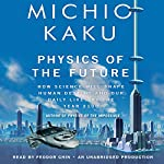 Physics of the Future: How Science Will Shape Human Destiny and Our Daily Lives by the Year 2100 | Michio Kaku